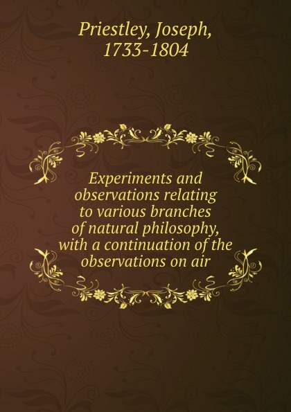 Joseph Priestley Experiments and observations relating to various branches of natural philosophy, with a continuation of the observations on air цена в Москве и Питере
