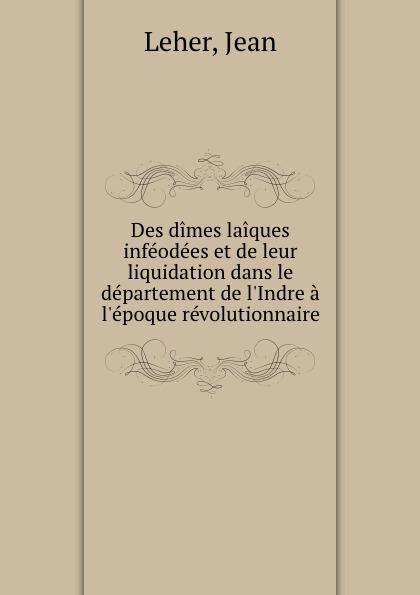 Фото - Jean Leher Des dimes laiques infeodees et de leur liquidation dans le departement de l.Indre a l.epoque revolutionnaire jean paul gaultier le male