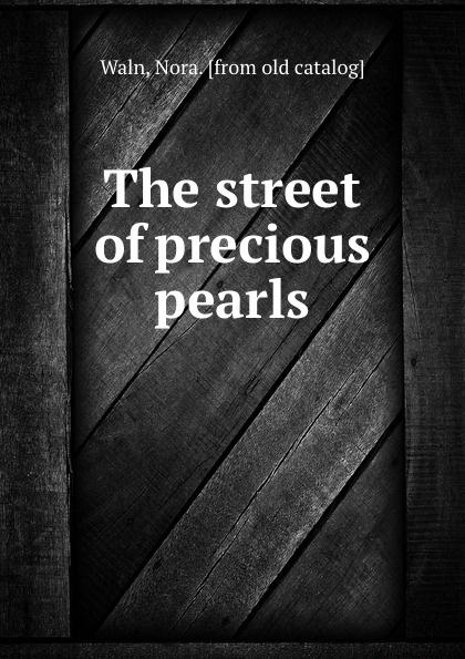Nora Waln The street of precious pearls