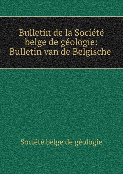 Bulletin de la Societe belge de geologie: Bulletin van de Belgische .