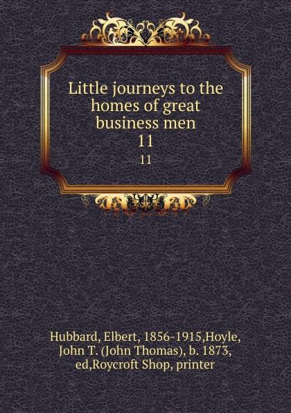 Elbert Hubbard Little journeys to the homes of great business men. 11