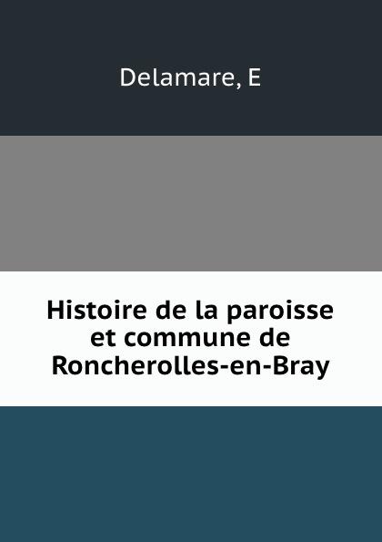 E. Delamare Histoire de la paroisse et commune de Roncherolles-en-Bray
