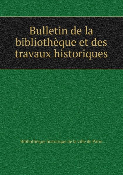 Bibliothèque historique de la ville de Paris Bulletin de la bibliotheque et des travaux historiques