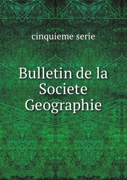 cinquieme serie Bulletin de la Societe Geographie