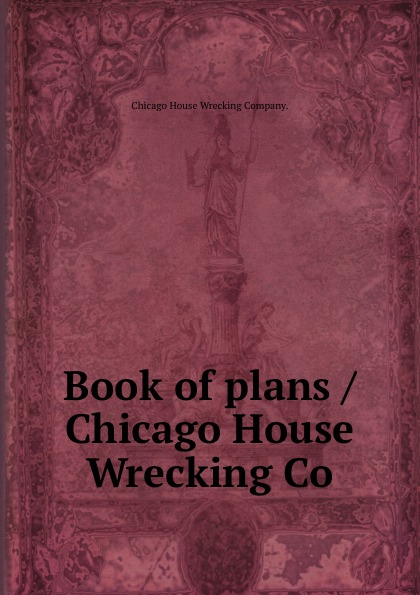 Chicago House Wrecking Book of plans / Chicago House Wrecking Co.