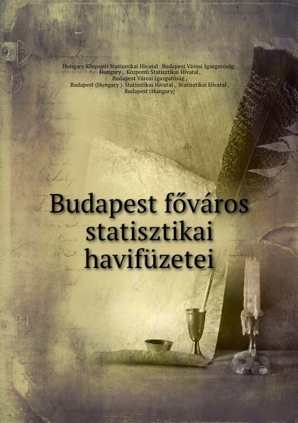 Hungary Központi Statisztikai Hivatal. Budapest Városi Igazgatóság Budapest fovaros statisztikai havifuzetei цены онлайн