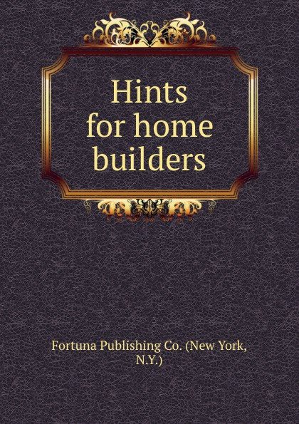 Hints for home builders.