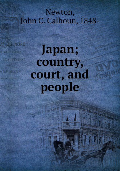 John C. Calhoun Newton Japan; country, court, and people