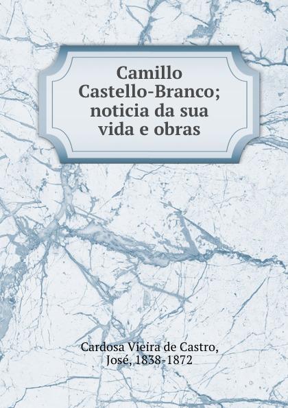 Cardosa Vieira de Castro Camillo Castello-Branco; noticia da sua vida e obras lemos seixas castello branco os frades