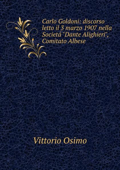 Carlo Goldoni: discorso letto il 3 marzo 1907 nella Societa
