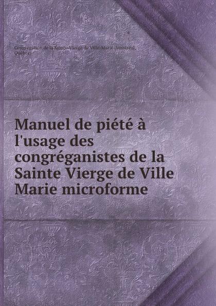 Montréal Manuel de piete a l.usage des congreganistes de la Sainte Vierge de Ville Marie microforme баффи санти мари buffy sainte marie many a mile