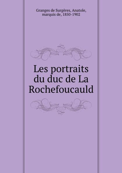 Anatole Granges de Surgères Les portraits du duc de La Rochefoucauld les enquetes d anatole bristol