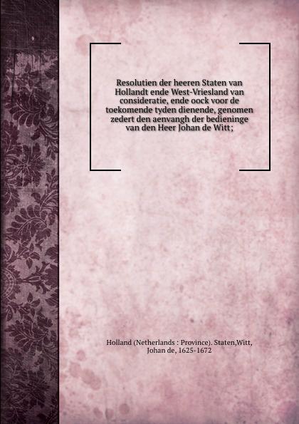 Netherlands Province. Staten Resolutien der heeren Staten van Hollandt ende West-Vriesland van consideratie, ende oock voor de toekomende tyden dienende, genomen zedert den aenvangh der bedieninge van den Heer Johan de Witt; nicolas despars cronijcke van den lande ende graefscepe van vlaenderen van de jaaren 405 to