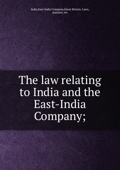 East India India The law relating to India and the East-India Company; backpack india