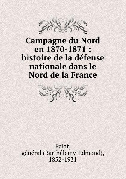 Barthélemy-Edmond Palat Campagne du Nord en 1870-1871 : histoire de la defense nationale dans le Nord de la France bichot charles edmond graph partitioning