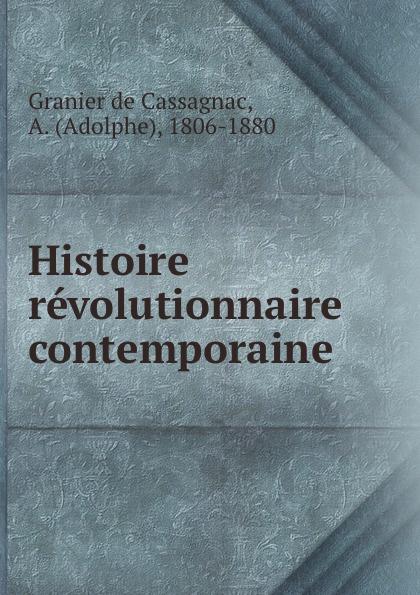 Adolphe Granier de Cassagnac Histoire revolutionnaire contemporaine