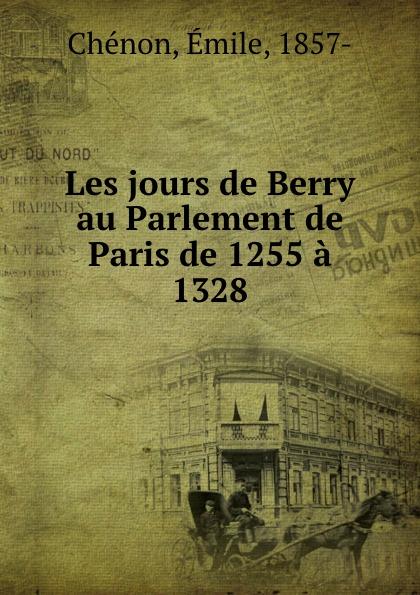 Émile Chénon Les jours de Berry au Parlement de Paris de 1255 a 1328