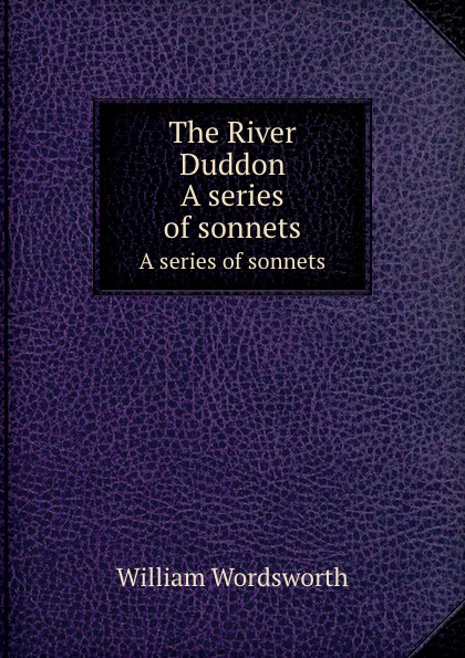 Wordsworth William The River Duddon. A series of sonnets франческо петрарка the sonnets triumphs and other poems of petrarch