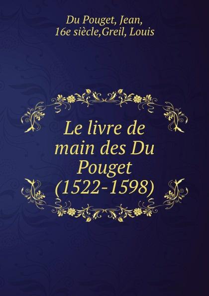 Фото - Jean Du Pouget Le livre de main des Du Pouget (1522-1598) jean paul gaultier le male