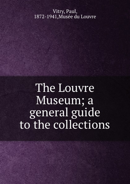Paul Vitry The Louvre Museum; a general guide to the collections цена и фото