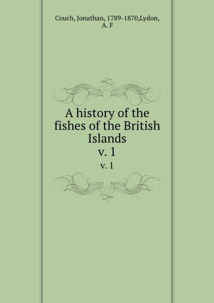 Jonathan Couch A history of the fishes British Islands. v. 1