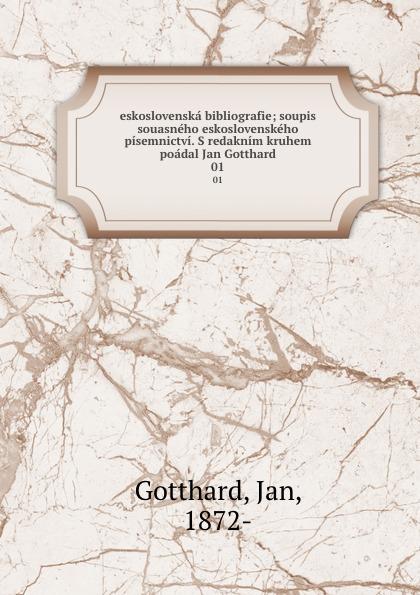 Фото - Jan Gotthard eskoslovenska bibliografie; soupis souasneho eskoslovenskeho pisemnictvi. S redaknim kruhem poadal Jan Gotthard. 01 jan beltran nora
