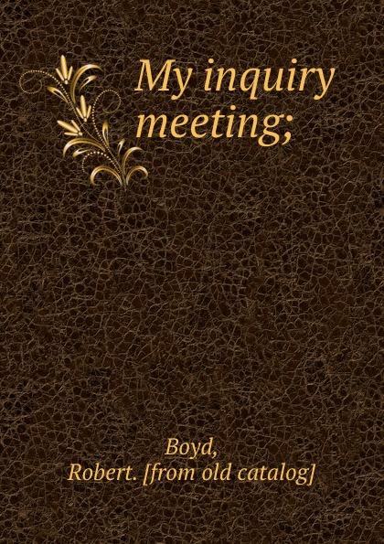 Robert Boyd My inquiry meeting;