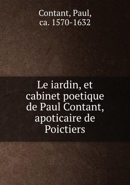 Фото - Paul Contant Le iardin, et cabinet poetique de Paul Contant, apoticaire de Poictiers jean paul gaultier le male