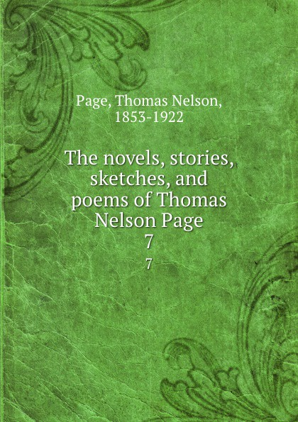Thomas Nelson Page The novels, stories, sketches, and poems of Thomas Nelson Page. 7 thomas nelson page the novels stories sketches and poems of thomas nelson page 2