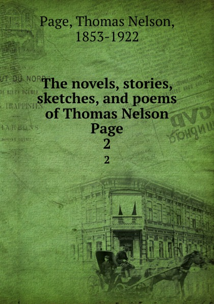 Thomas Nelson Page The novels, stories, sketches, and poems of Thomas Nelson Page. 2 thomas nelson page the novels stories sketches and poems of thomas nelson page 2