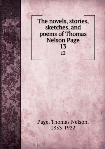 Thomas Nelson Page The novels, stories, sketches, and poems of Thomas Nelson Page. 13 thomas nelson page the novels stories sketches and poems of thomas nelson page 2