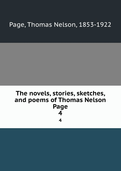Thomas Nelson Page The novels, stories, sketches, and poems of Thomas Nelson Page. 4 thomas nelson page the novels stories sketches and poems of thomas nelson page 9