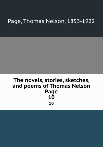 Thomas Nelson Page The novels, stories, sketches, and poems of Thomas Nelson Page. 10 thomas nelson page the novels stories sketches and poems of thomas nelson page 9