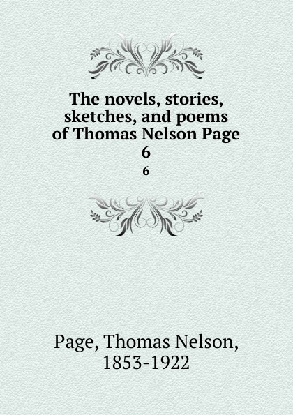 Thomas Nelson Page The novels, stories, sketches, and poems of Thomas Nelson Page. 6 thomas nelson page the novels stories sketches and poems of thomas nelson page 2
