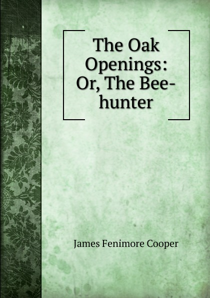 The Oak Openings: Or, The Bee-hunter