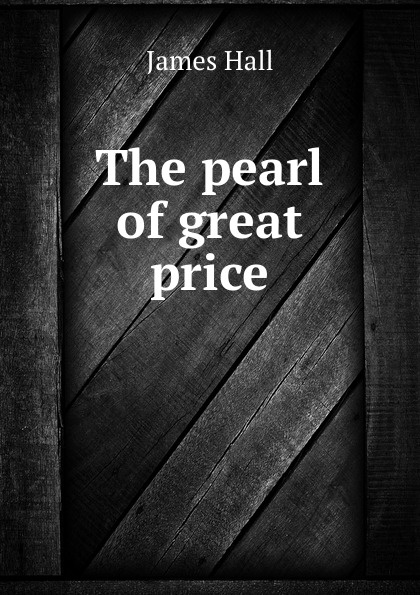 Hall James The pearl of great price