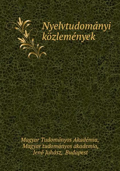 Magyar Tudományos Akadémia Nyelvtudomanyi kozlemenyek magyar tudományos akadémia nyelvtudomanyi kozlemenyek volume 38 hungarian edition