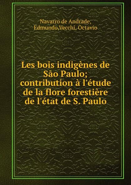 все цены на Navarro de Andrade Les bois indigenes de Sao Paulo; contribution a l.etude de la flore forestiere de l.etat de S. Paulo онлайн