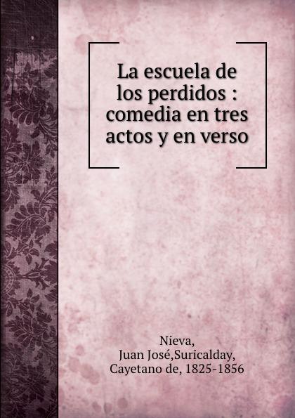 Juan José Nieva La escuela de los perdidos : comedia en tres actos y en verso josé marco libertad en la cadena comedia en tres actos y en verso classic reprint