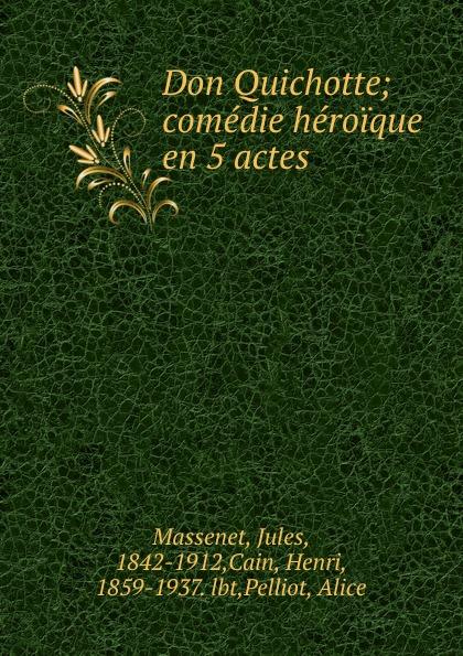 Jules Massenet Don Quichotte; comedie heroique en 5 actes pierre corneille don sanche d aragon comedie heroique classic reprint