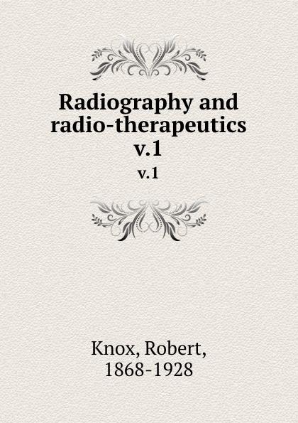 купить Robert Knox Radiography and radio-therapeutics. v.1 по цене 1052 рублей
