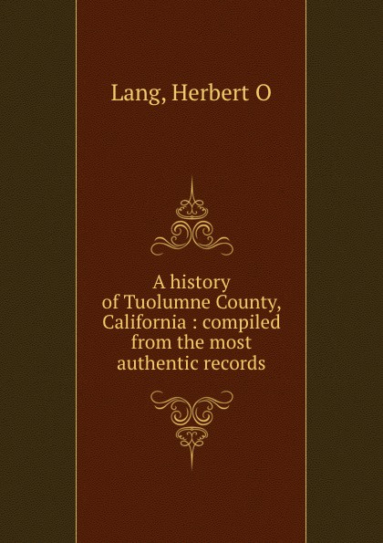 A history of Tuolumne County, California : compiled from the most authentic records