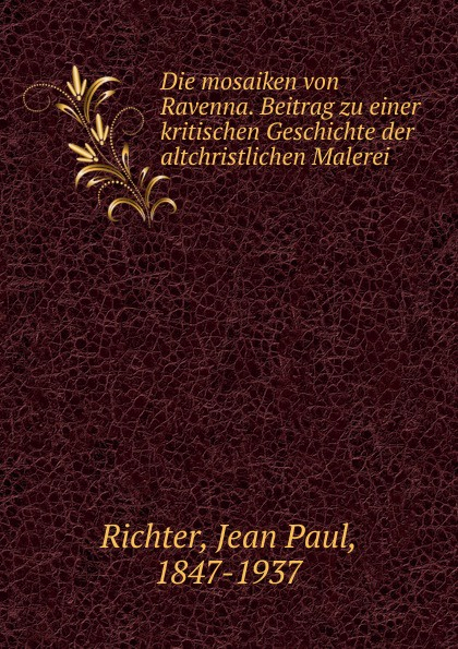 Фото - Jean Paul Richter Die mosaiken von Ravenna. Beitrag zu einer kritischen Geschichte der altchristlichen Malerei jean paul gaultier le male