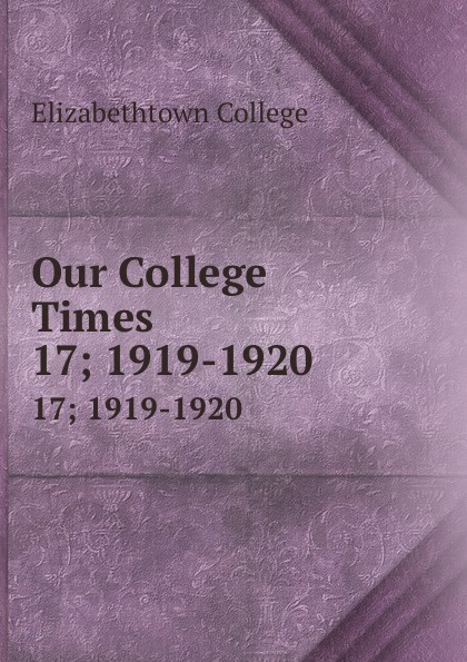 Elizabethtown College Our College Times. 17; 1919-1920