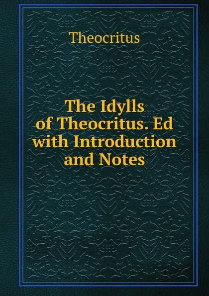 Theocritus The Idylls of Theocritus. Ed with Introduction and Notes theocritus theocritus arethusa oder die bukolischen dichter des alterthums vol 1 classic reprint