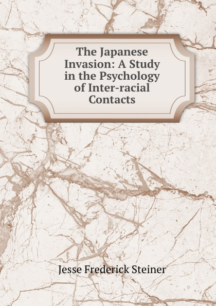 The Japanese Invasion: A Study in the Psychology of Inter-racial Contacts