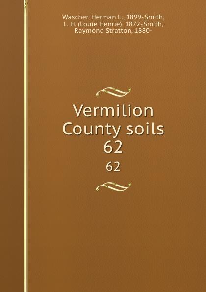 Herman L. Wascher Vermilion County soils. 62