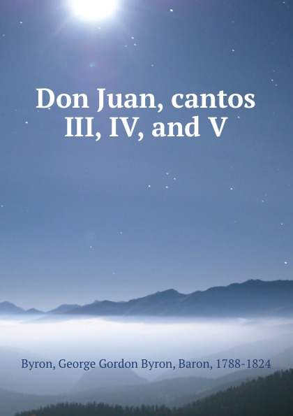 George Gordon Byron Don Juan, cantos III, IV, and V