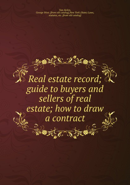 Van Siclen Real estate record; guide to buyers and sellers of real estate; how to draw a contract tony wood the commercial real estate tsunami a survival guide for lenders owners buyers and brokers