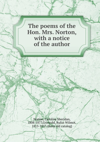Caroline Sheridan Norton The poems of the Hon. Mrs. Norton, with a notice of the author a norton wraiths of time